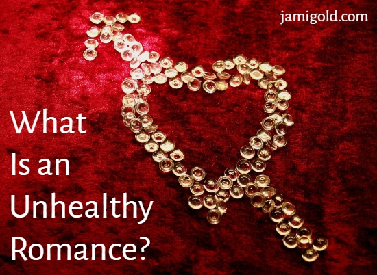 Shiny beads on red background in shape of an arrow through a heart with text: What Is an Unhealthy Romance?