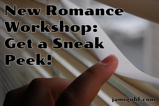 Close up of finger bending blinds to peek out a window with text: New Romance Workshop: Get a Sneak Peek!