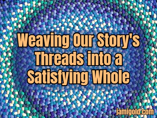 Blue braided rug with text: Weaving Our Story's Threads into a Satisfying Whole