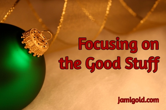 Christmas ornament with the text: Focusing on the Good Stuff