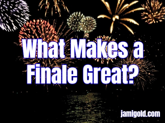 Fireworks reflecting over water with text: What Makes a Finale Great?