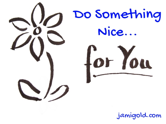 Drawing of flower with text: Do Something Nice...for You