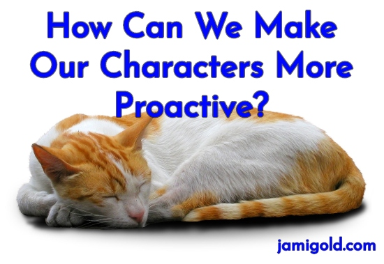 Cat sleeping on white background with text: How Can We Make Our Characters More Proactive?