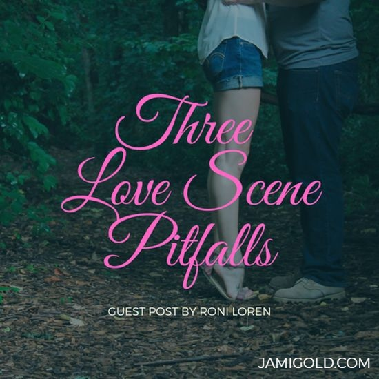 Couple embracing in nature with text: Three Love Scene Pitfalls - Guest Post By Roni Loren