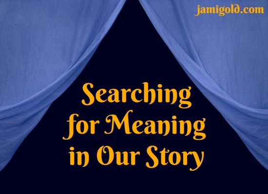 Blue curtains pulled open against dark background with text: Searching for Meaning in Our Story