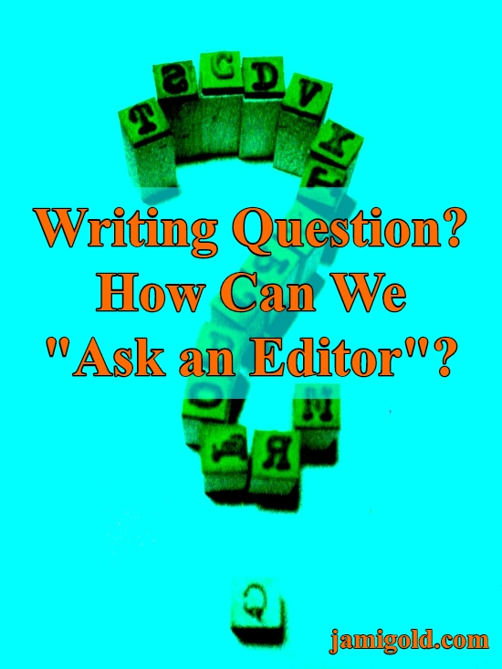 "Question mark created from type letter stamps with text: Writing Question? How Can We ""Ask an Editor""?"