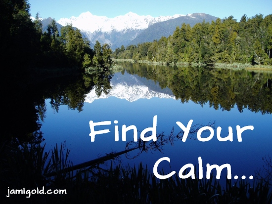Calm water on a New Zealand lake with text: Find Your Calm...