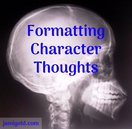 Xray of a human skull with text: Formatting Character Thoughts