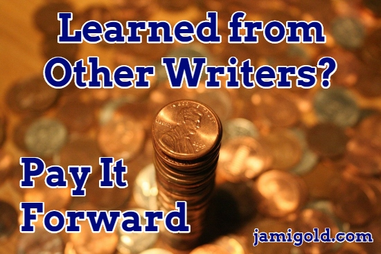 Pile of coins topped by a stack of pennies with text: Learned from Other Writers? Pay It Forward