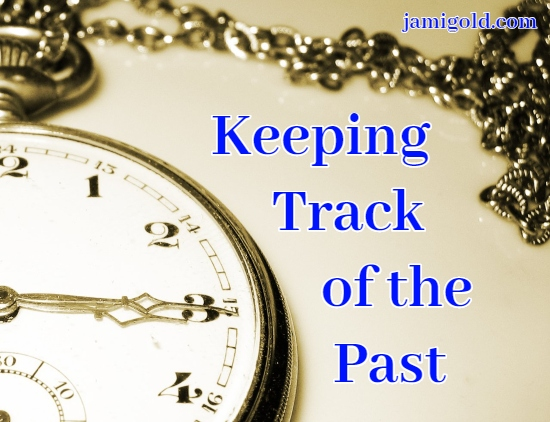 Old pocket watch with text: Keeping Track of the Past