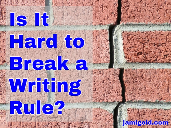 Long crack in the mortar of a brick wall with text: Is It Hard to Break a Writing Rule?