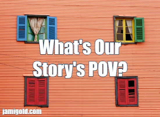 Orange house with windows of different color shutters with text: What's Our Story's POV?