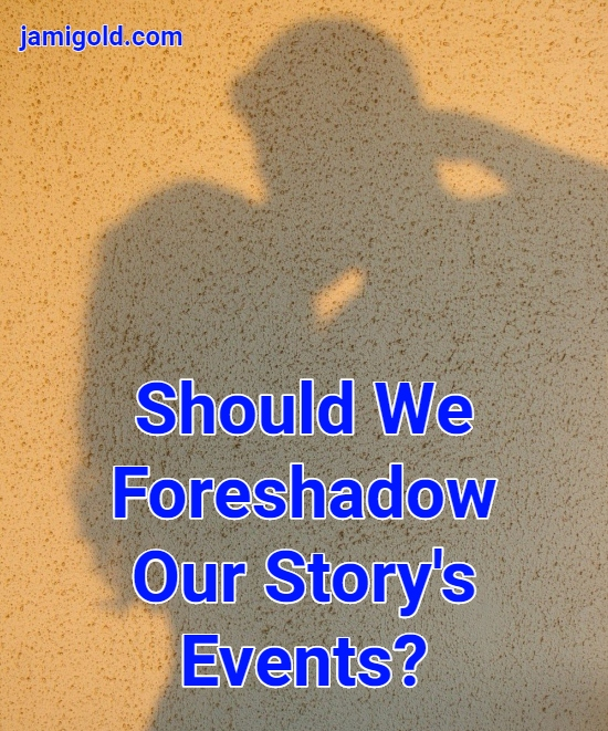 Shadow of a couple kissing with text: Should We Foreshadow Our Story's Events?