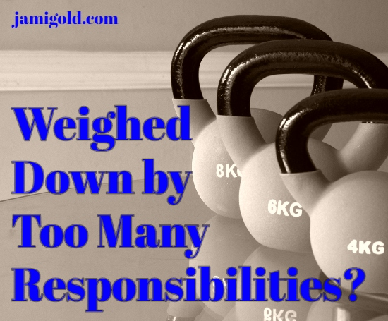 Row of kettlebell weights with text: Weighed Down by Too Many Responsibilities?