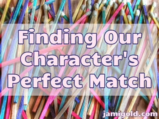 Pile of different colored matchsticks with text: Finding Our Character's Perfect Match