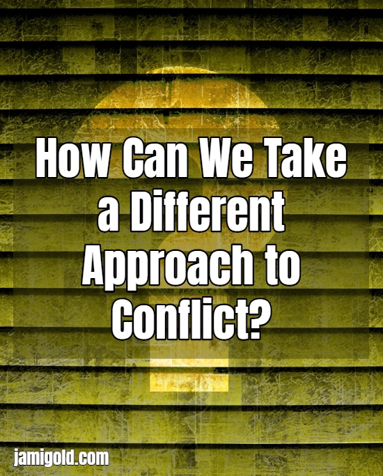 Question mark on window blinds with text: How Can We Take a Different Approach to Conflict?