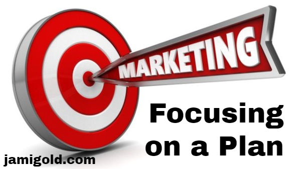 Arrow with label of Marketing hitting a bullseye target with text: Focusing on a Plan