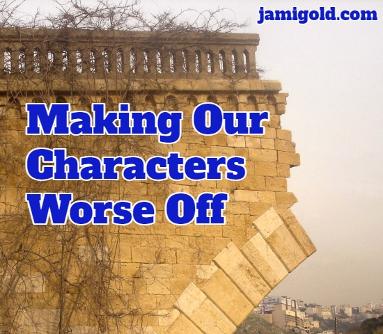 A broken bridge leads to nowhere with the text: Making Our Characters Worse Off