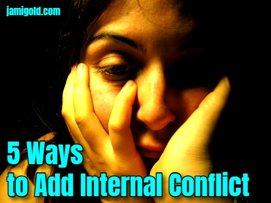 Close up on woman's worried face with text: 5 Ways to Add Internal Conflict